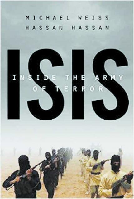 Michael Weiss, Hassan Hassan. ISIS: Inside the Army of Terror, 288 p., Regan Arts. 2015